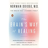 The Brain's Way of Healing: Remarkable Discoveries and Recoveries from the Frontiers...