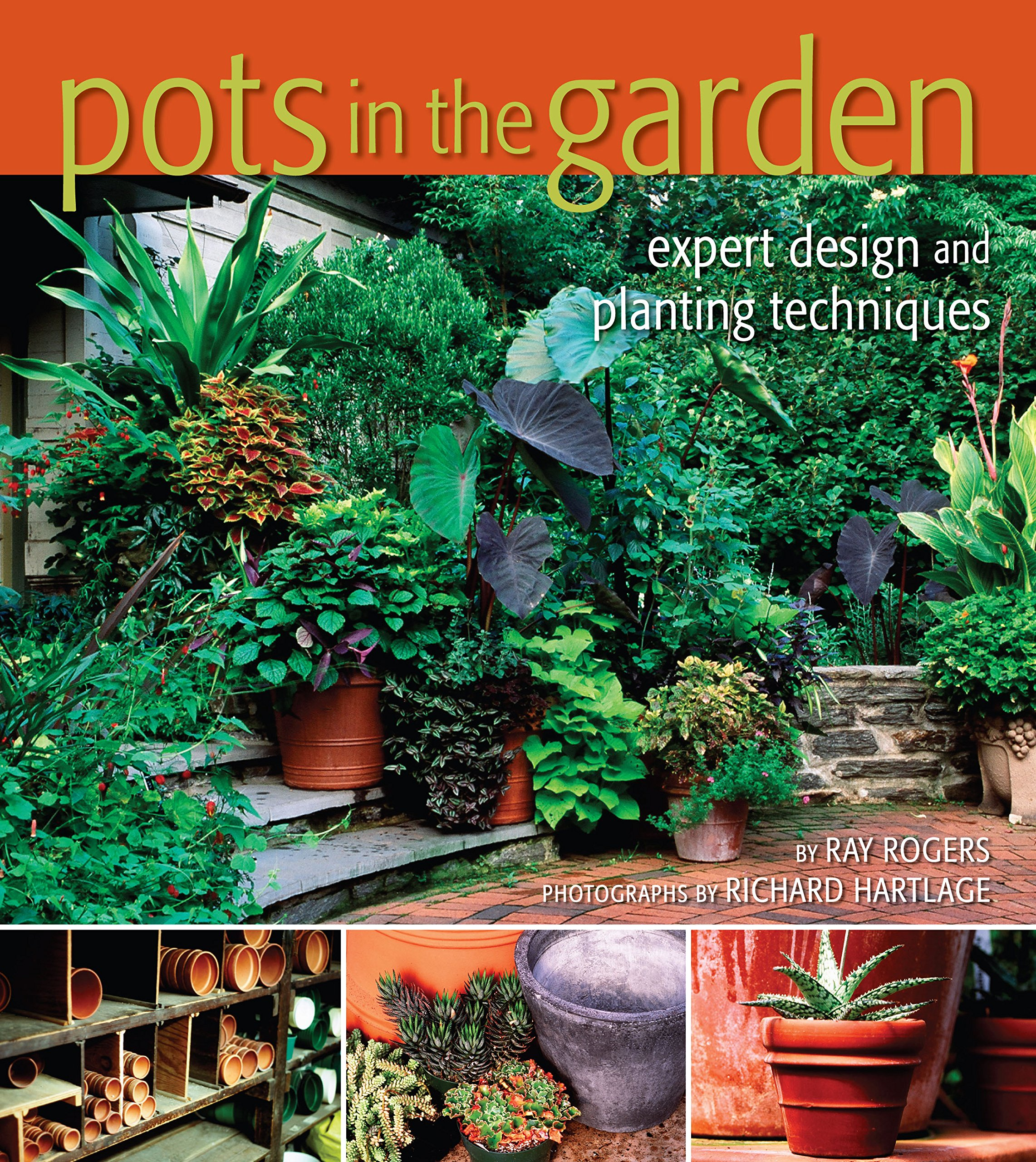 Pots in the Garden Expert Design and Planting Ray Rogers