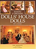 Making & Dressing Dolls' House Dolls : In 1/12 Scale :