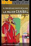 EL TERCER NACIMIENTO DE ULISES (II). La Mujer Caníbal
