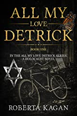 All My Love, Detrick: A Historical Novel Of Love And Survival During The Holocaust (All My Love Detrick Book 1) Kindle Edition