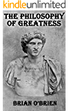 The Philosophy of Greatness
