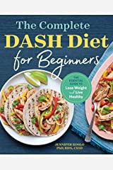 The Complete DASH Diet for Beginners: The Essential Guide to Lose Weight and Live Healthy Kindle Edition