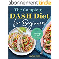 The Complete DASH Diet for Beginners: The Essential Guide to Lose Weight and Live Healthy (English Edition)