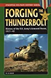 Forging the Thunderbolt: History of the U.S. Army's Armored Forces, 1917-45 (Stackpole Military History Series)
