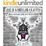 Alice In Wonderland Graffity - Adult Coloring Book For Relaxation: Vintage grayscale images that make good vibes with the cute animals of that fantasy ... quotes. (alice in wonderland - graffity 1)