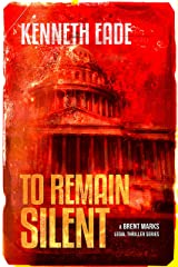To Remain Silent: A Lawyer Brent Marks Legal Thriller (Brent Marks Legal Thriller Series Book 7) Kindle Edition