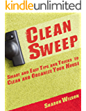 Clean Sweep: Smart and Easy Tips and Tricks to Clean and Organize Your House (Cleaning and Organizing Book 1)