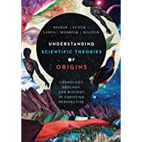 Understanding Scientific Theories of Origins: Cosmology, Geology, and Biology in Christian Perspective