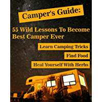 Camper's Guide: 55 Wild Lessons To Become Best Camper Ever. Learn Camping Tricks Find Food And Even Heal Yourself With Herbs: (Medicinal Herbs, Camping ... Guide, Natural Remedies) (English Edition)