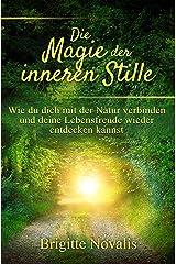 Die Magie der inneren Stille: Wie du dich mit  der Natur verbinden  und deine Lebensfreude  wieder entdecken kannst (German Edition) Kindle Edition