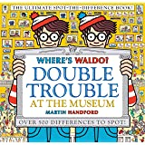 Where's Waldo? Double Trouble at the Museum: The Ultimate Spot-the-Difference Book