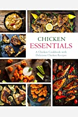Chicken Essentials: A Chicken Cookbook with Delicious Chicken Recipes (2nd Edition) Kindle Edition