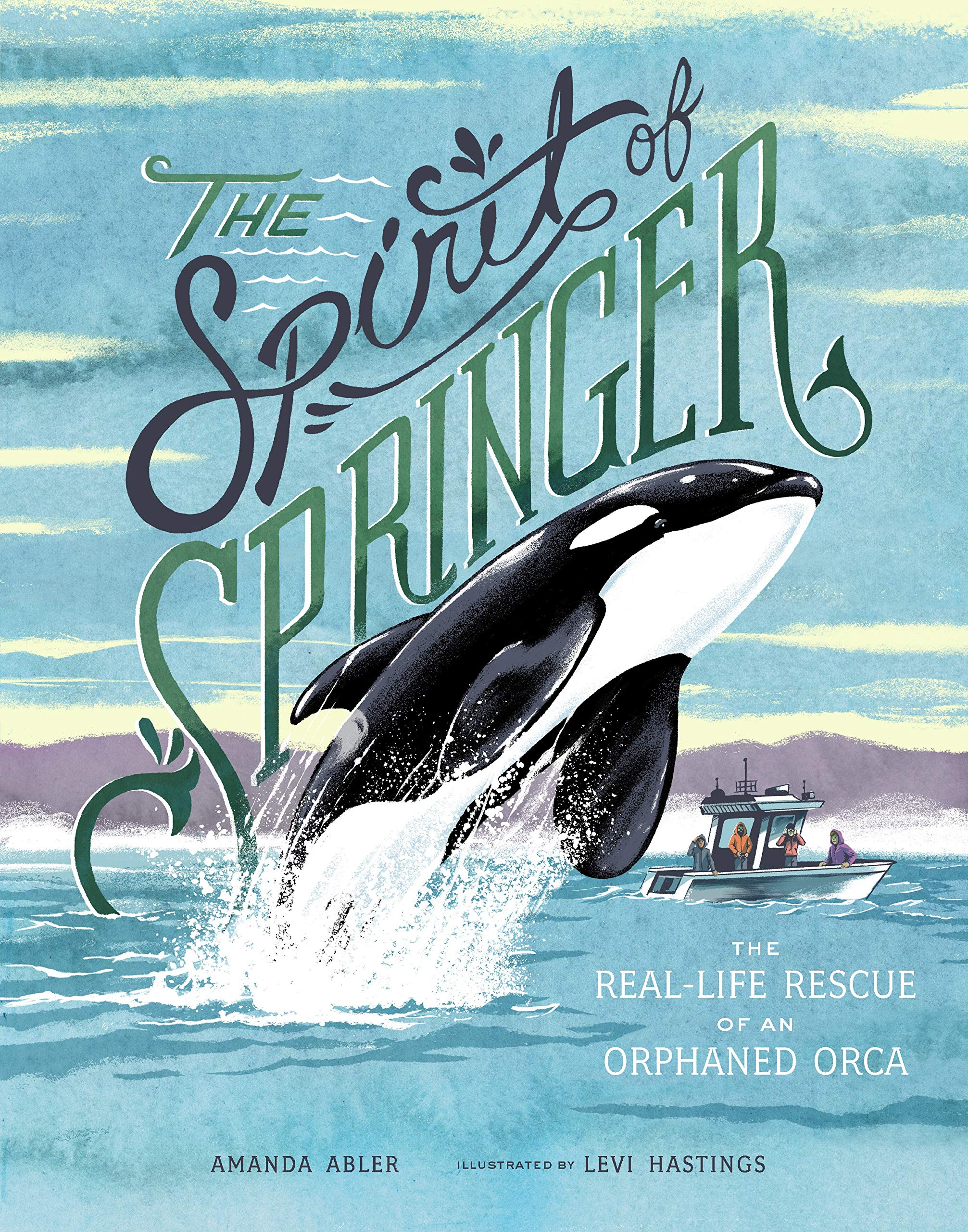 The Spirit of Springer: The Real-Life Rescue of an Orphaned Orca ...