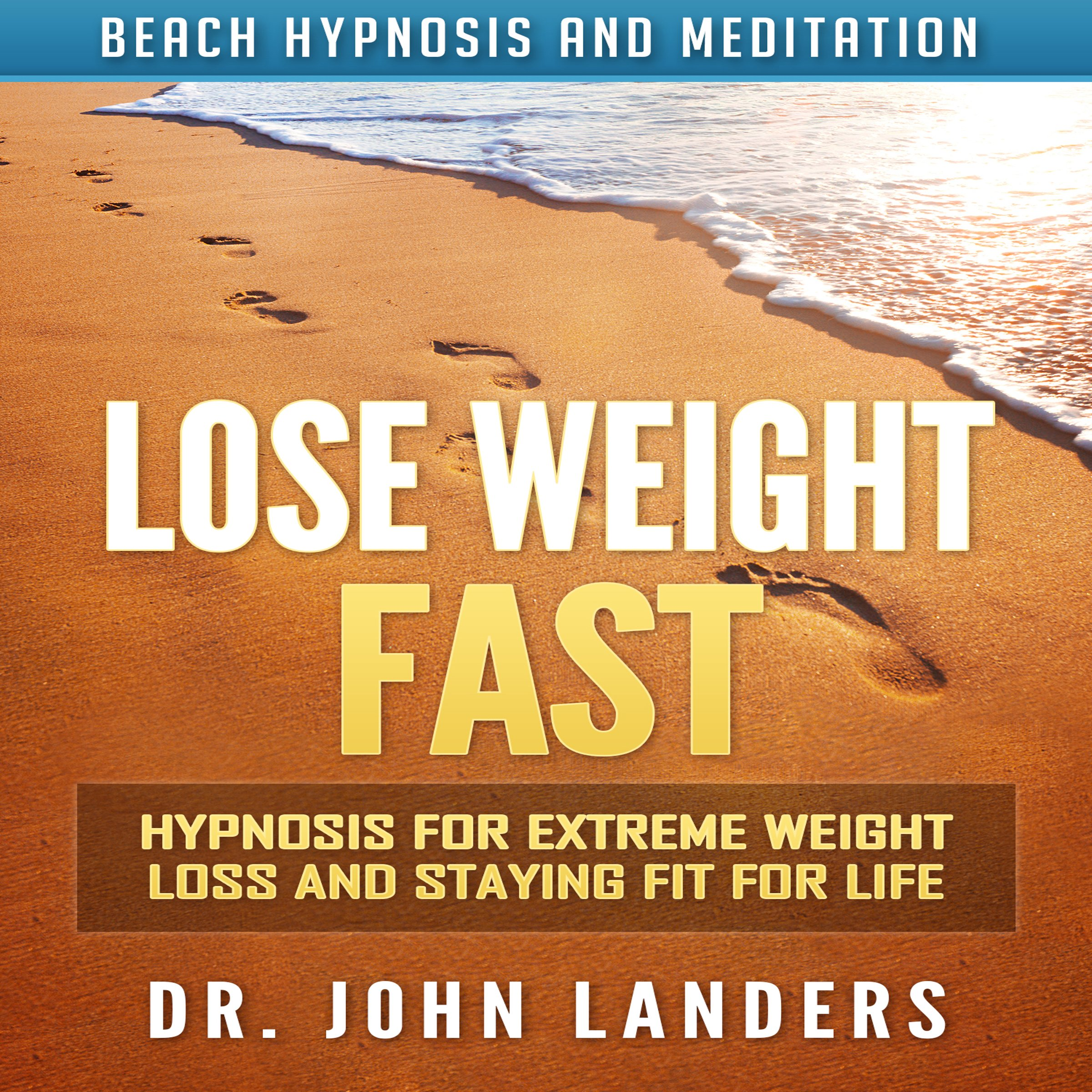 Lose Weight Fast: Hypnosis for Extreme Weight Loss and Staying Fit for Life via Beach Hypnosis and Meditation