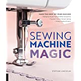 Sewing Machine Magic: Make the Most of Your Machine--Demystify Presser Feet and Other Accessories * Tips and Tricks for Smoot