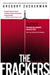 The Frackers: The Outrageous Inside Story of the New Billionaire Wildcatters Kindle Edition