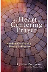 The Heart of Centering Prayer: Nondual Christianity in Theory and Practice Kindle Edition