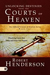 Unlocking Destinies From the Courts of Heaven: Dissolving Curses That Delay and Deny Our Futures Kindle Edition