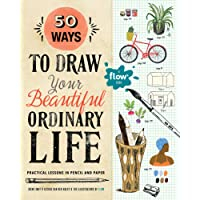50 Ways to Draw Your Beautiful, Ordinary Life (Flow)