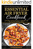 Essential Air Fryer Cookbook: 30 Healthy Air Fryer Recipes to Grill, Bake and Fry Your Favorite Easy Meals