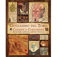 Guillermo del Toro's Cabinet of Curiosities: My Notebooks, Collections, and Other Obsessions (English Edition)