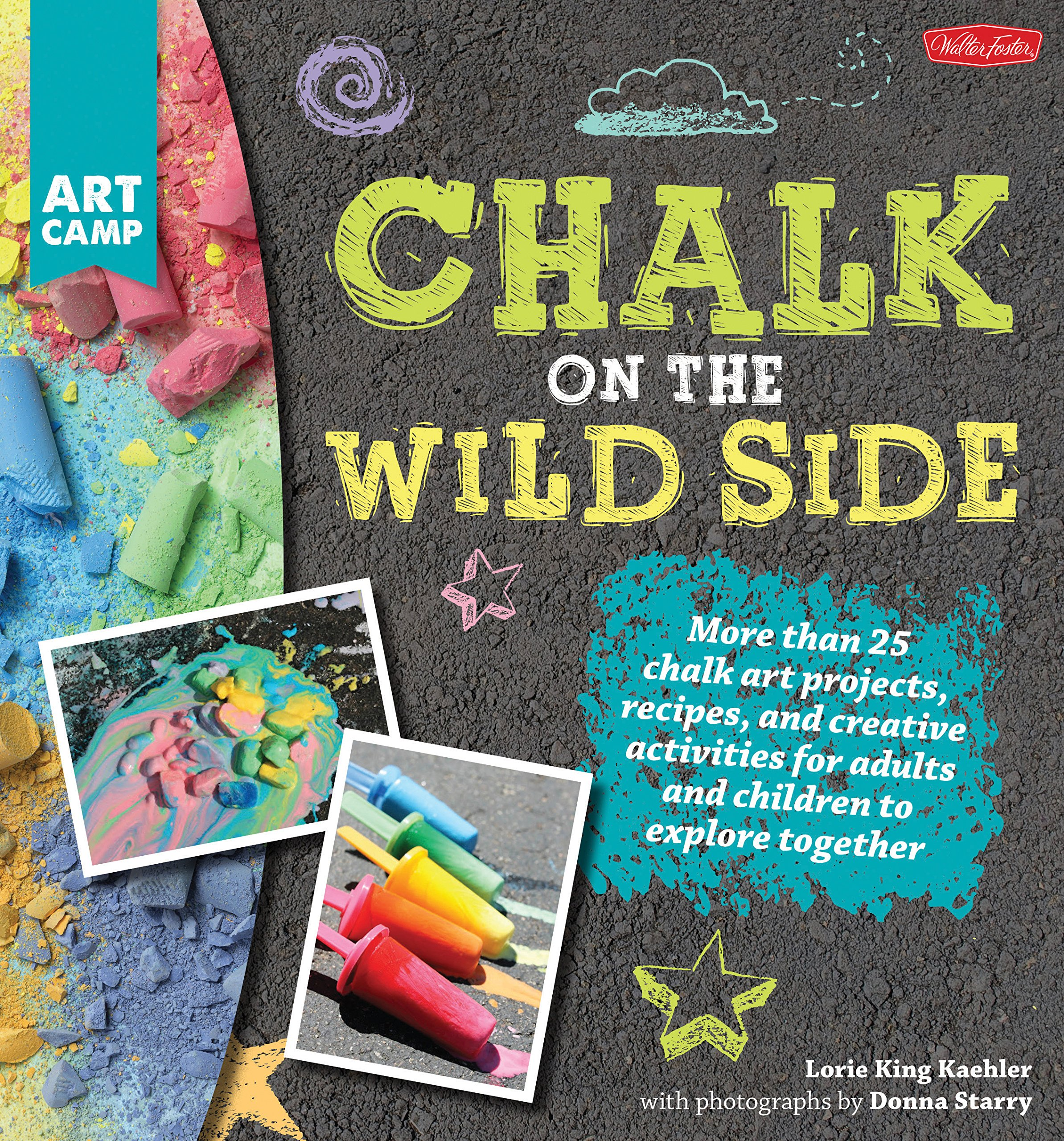 Chalk On The Wild Side More Than 25 Art Projects Recipes And Creative Activities For Adults Children To Explore Together Camp Lorie King