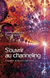 S'ouvrir au channeling: Comment se relier à son guide (Channels)