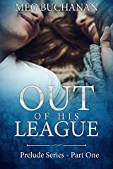 Out of his League: Prelude Series - Part One Kindle Edition