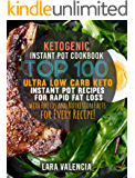 Ketogenic Instant Pot Cookbook: Top 100 Ultra Low Carb Keto Instant Pot Recipes for Rapid Fat Loss with Photos and Nutrition Facts for Every Recipe! (English Edition)