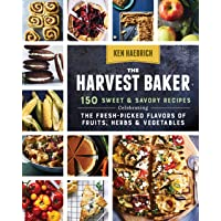 Harvest Baker: 150 Sweet and Savoury Recipes: 150 Sweet & Savory Recipes Celebrating the Fresh-Picked Flavors of Fruits…