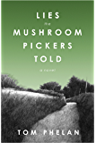 Lies the Mushroom Pickers Told: A Novel