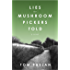 Lies the Mushroom Pickers Told: A Novel