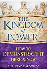 The Kingdom of Power: How to Demonstrate It Here and Now Kindle Edition