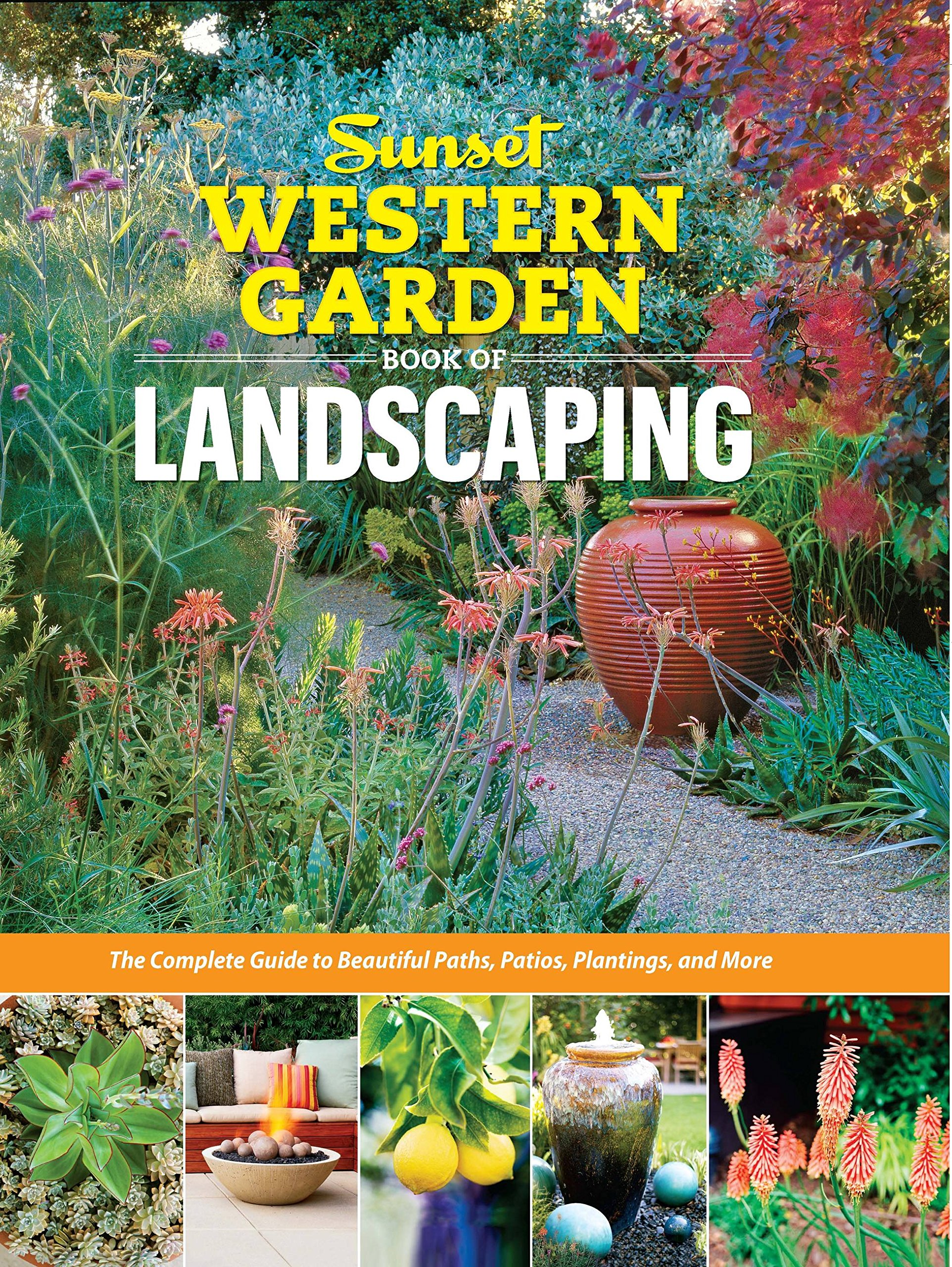 Sunset Western Garden Book of Landscaping: The Complete Guide to Beautiful Paths, Patios, Plantings, and More (Sunset Western Garden Book (Paper))