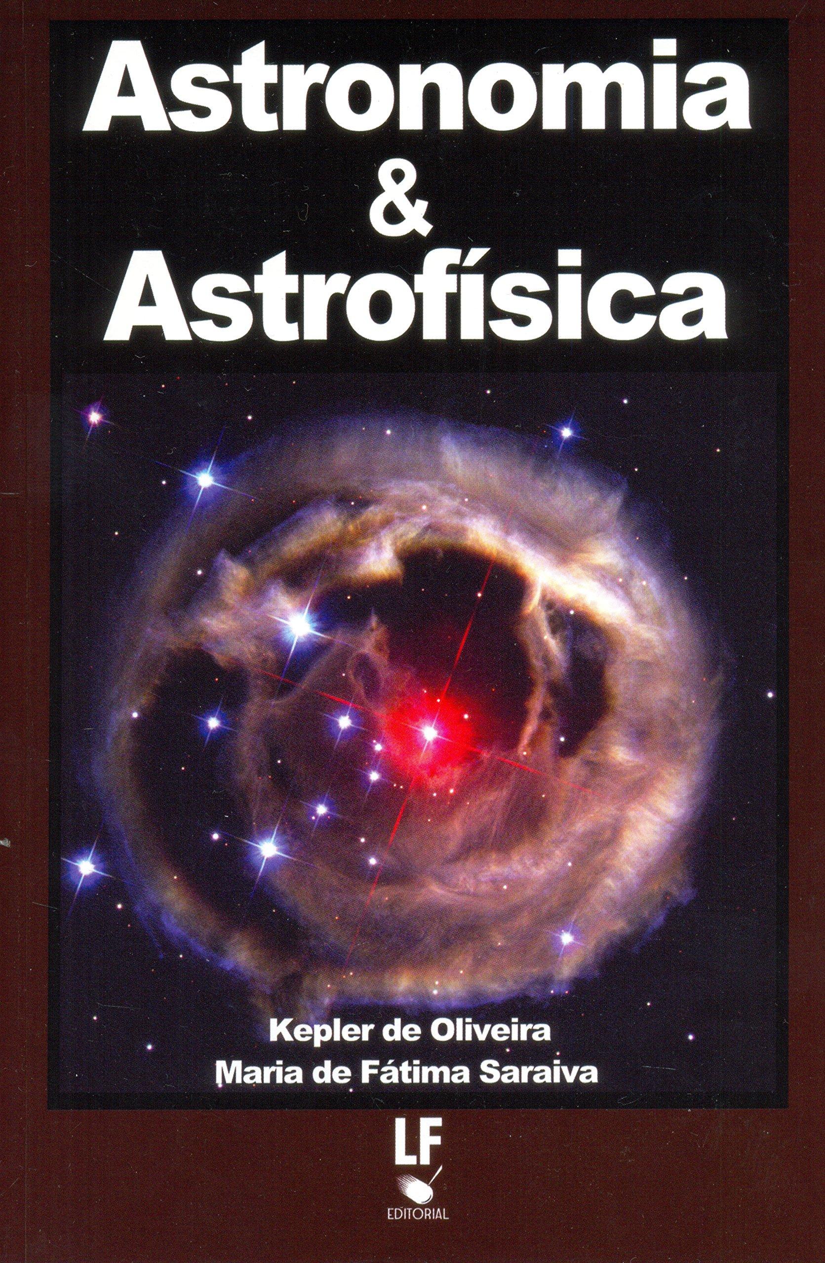 Astronomia & Astrofísica (Em Portuguese do Brasil): Kepler de Oliveira: 9788578611873: Amazon.com: Books