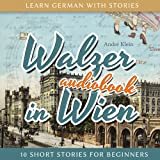 Learn German with Stories: Walzer in Wien - 10 Short Stories for Beginners