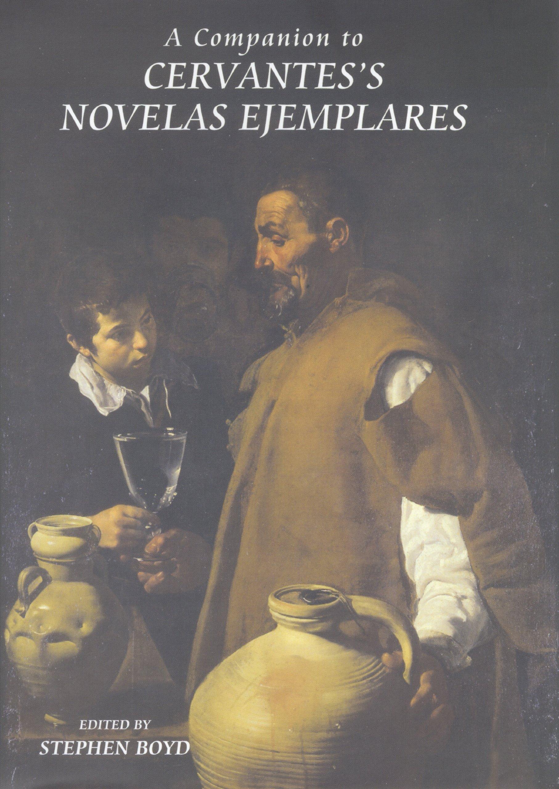 A Companion to Cervantes's Novelas Ejemplares (218) (Coleccion Tamesis: Serie A Monografias)