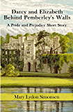Darcy and Elizabeth: Behind Pemberley's Walls: A Pride and Prejudice Short Story