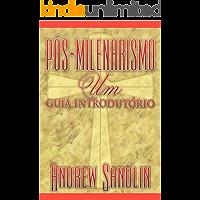 Pós-milenarismo: um guia introdutório