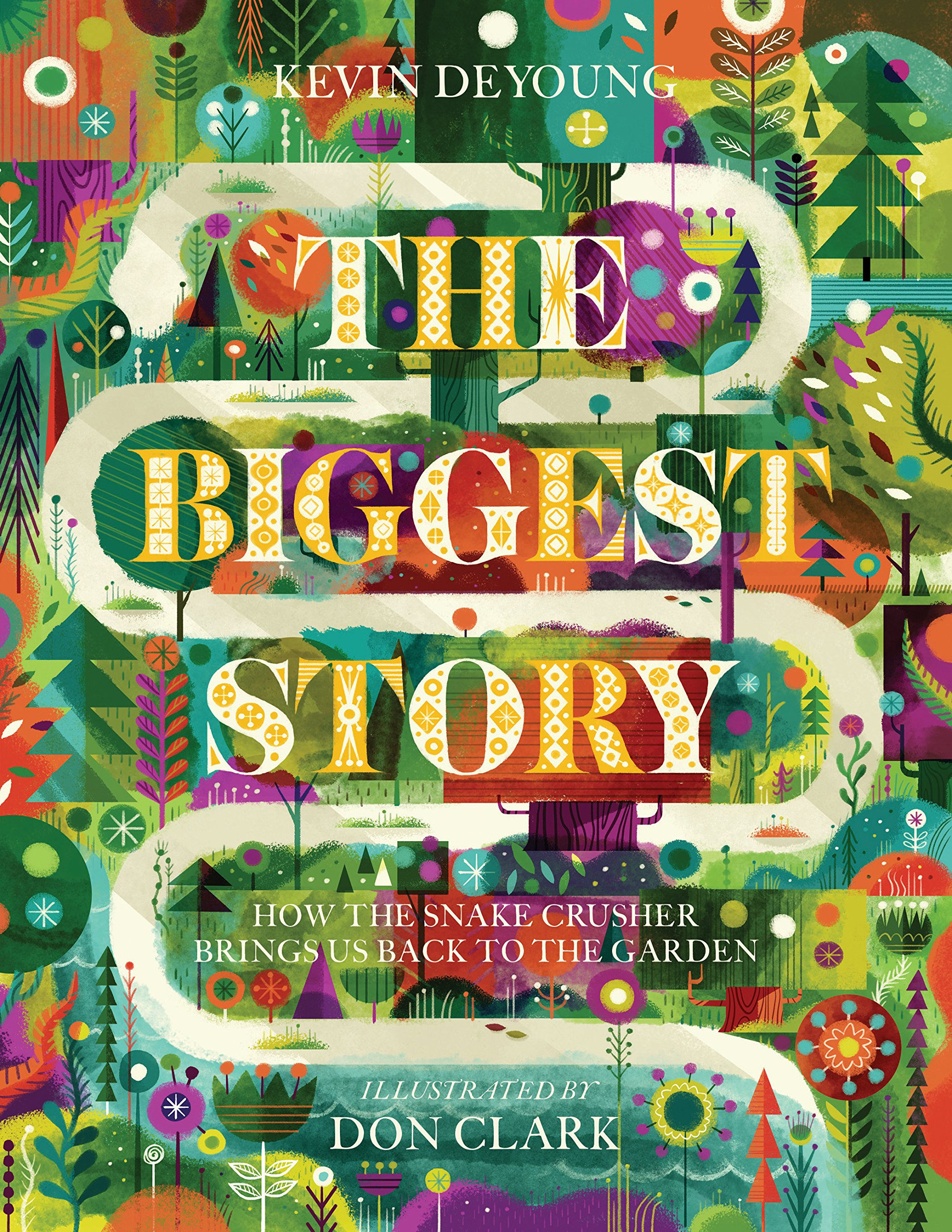 The Biggest Story: How The Snake Crusher Brings Us Back To The Garden:  Kevin Deyoung, Don Clark: 0884154243366: Amazon: Books