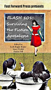 Flash 101: Surviving the Flash Apocalypse (Fast Forward, a Collection of Flash Fiction)