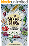 The Backyard Garden: A Beginner's Guide to Self-Sufficient Mini Farming