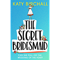 The Secret Bridesmaid: The laugh-out-loud romantic comedy of the year!