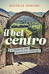 Il Bel Centro: A Year in the Beautiful Center Kindle Edition