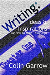 Writing: Ideas and Inspirations (or How to Make Things Up) Kindle Edition