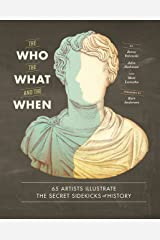The Who, the What, and the When: 65 Artists Illustrate the Secret Sidekicks of History Hardcover