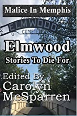 Elmwood: Stories to Die For (Malice in Memphis) Kindle Edition