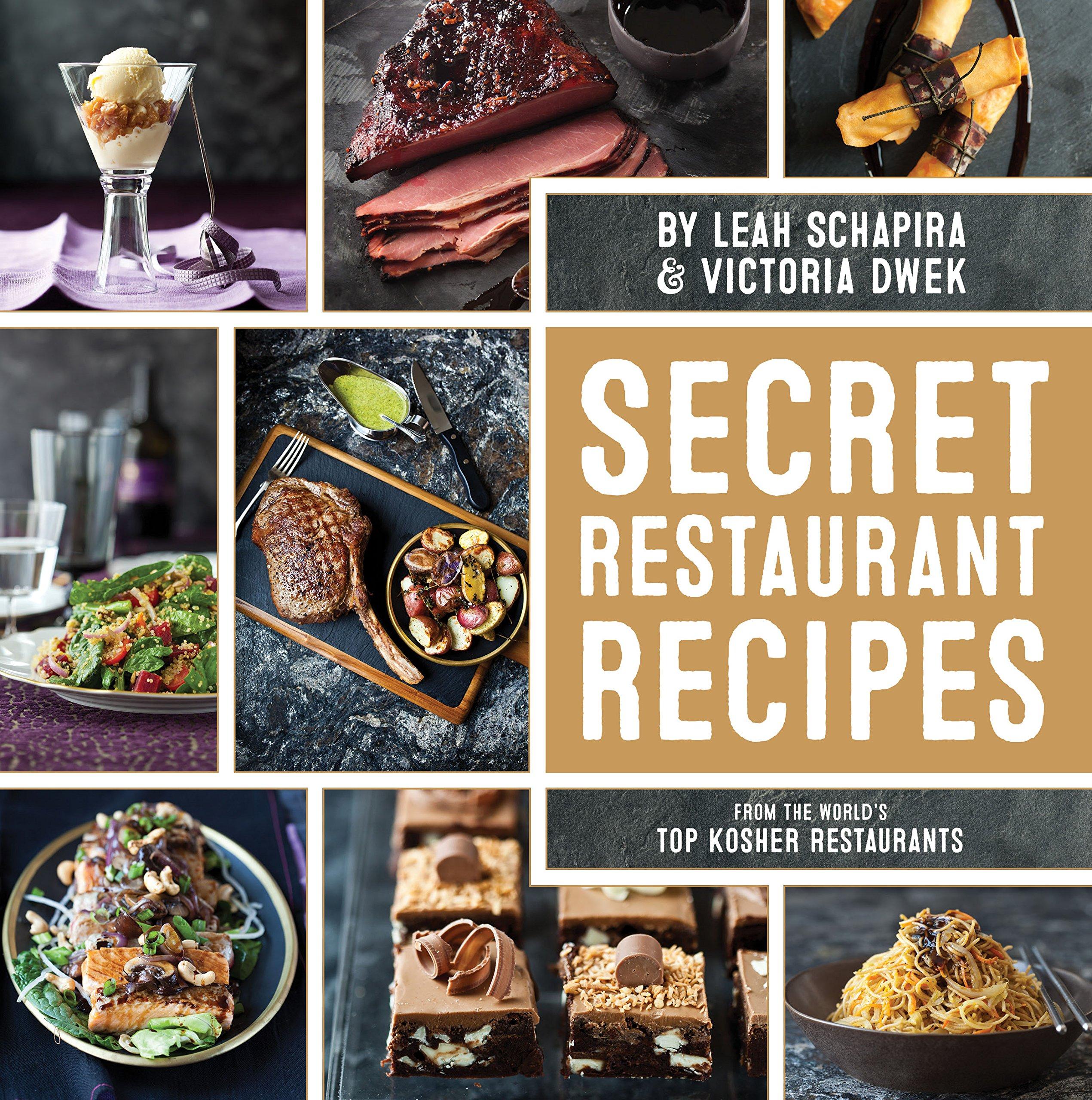 Secret Restaurant Recipes From The World S Top Kosher Restaurants Leah Schapira Victoria Dwek 9781422615287 Amazon Com Books