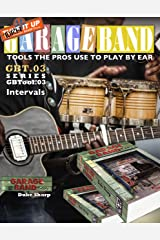 Garage Band Theory - GBTool 03 Intervals: Music theory for non music majors. Practical theory for livingroom pickers & working musicians who want to think ... Tools the Pro's Use to Play by Ear Book 4) Kindle Edition